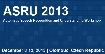 ASRU 2013 - Automatic Speech Recognition and Understanding Workshop